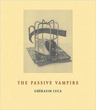 The Passive Vampire - Gherasim Luca